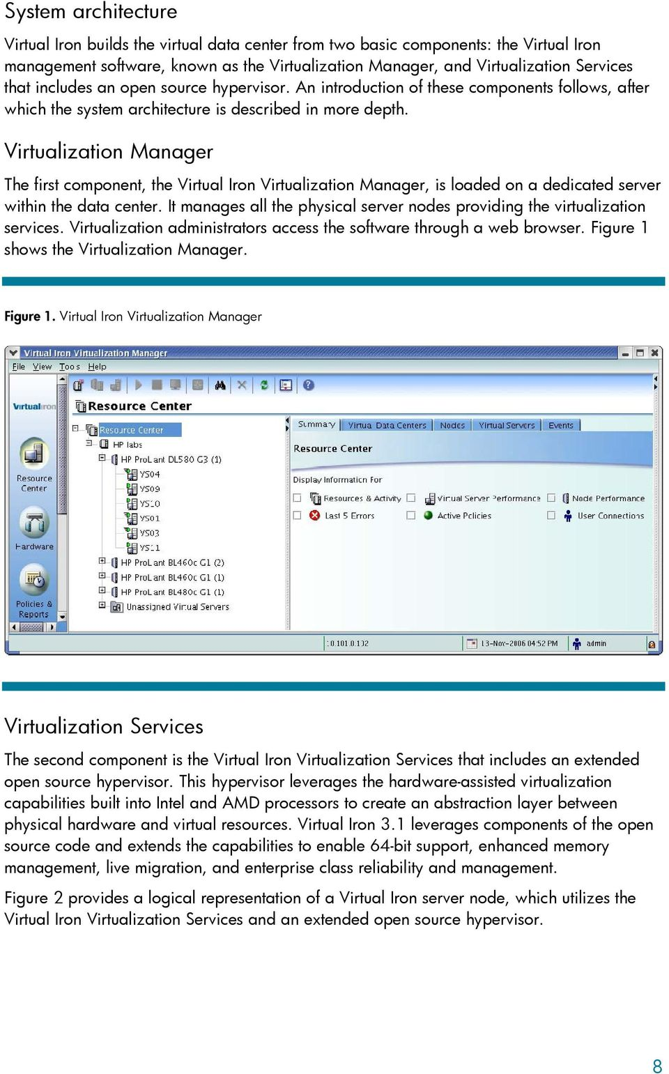 Virtualization Manager The first component, the Virtual Iron Virtualization Manager, is loaded on a dedicated server within the data center.
