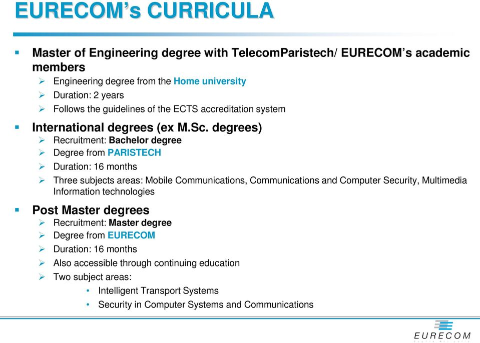 degrees) Recruitment: Bachelor degree Degree from PARISTECH Duration: 16 months Three subjects areas: Mobile Communications, Communications and Computer Security,