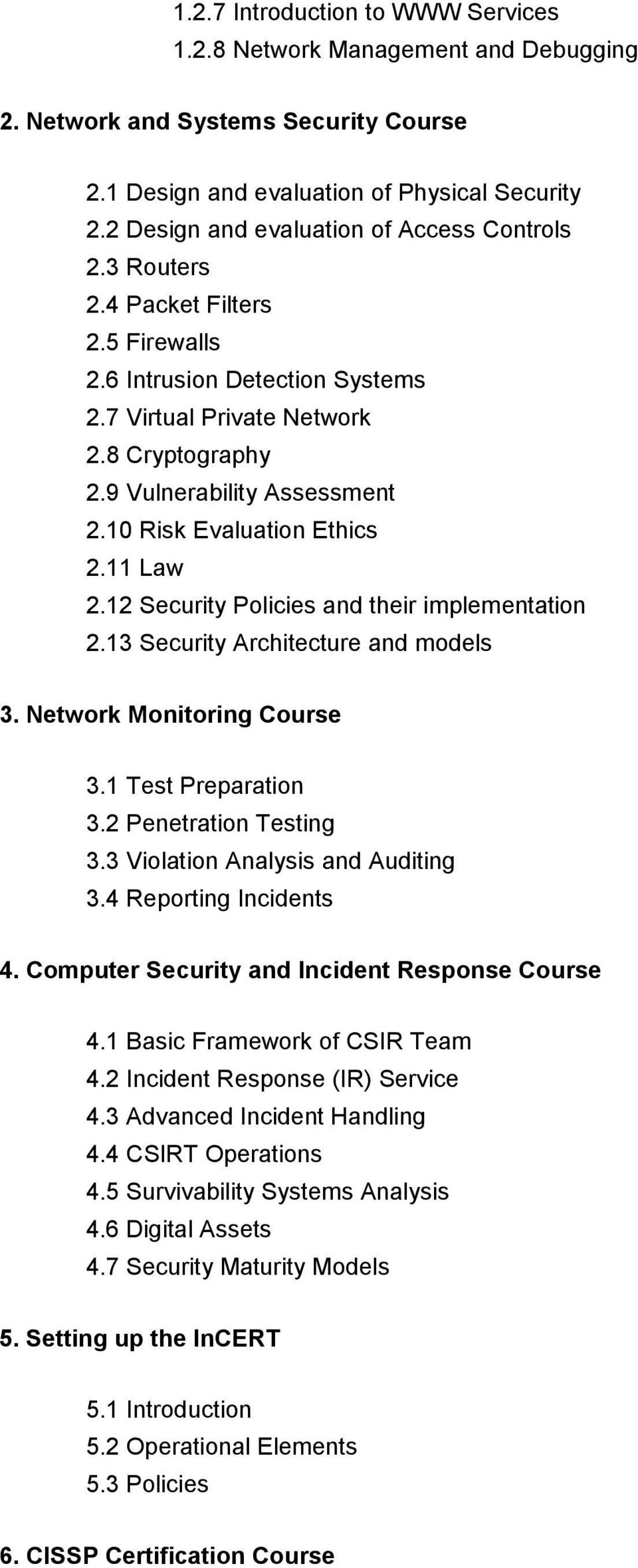 10 Risk Evaluation Ethics 2.11 Law 2.12 Security Policies and their implementation 2.13 Security Architecture and models 3. Network Monitoring Course 3.1 Test Preparation 3.2 Penetration Testing 3.