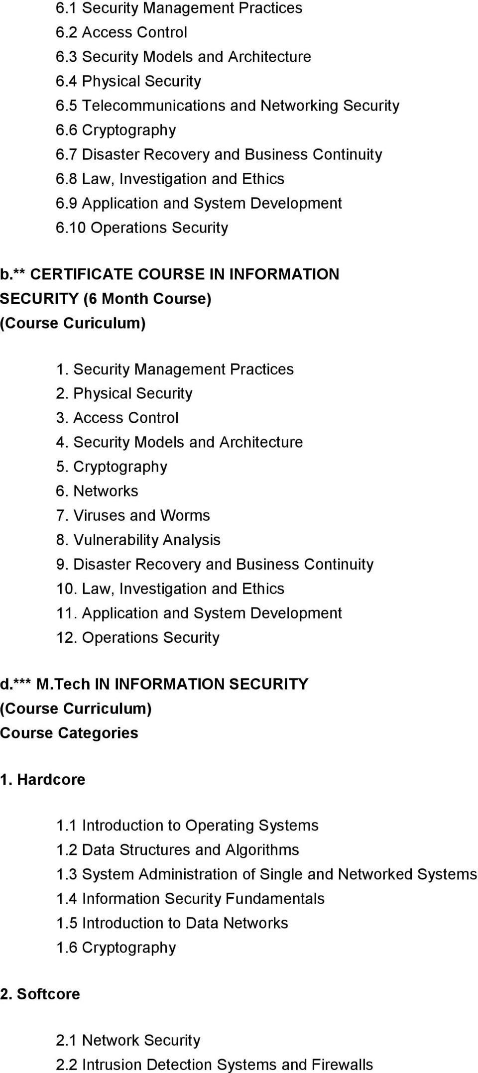 ** CERTIFICATE COURSE IN INFORMATION SECURITY (6 Month Course) (Course Curiculum) 1. Security Management Practices 2. Physical Security 3. Access Control 4. Security Models and Architecture 5.