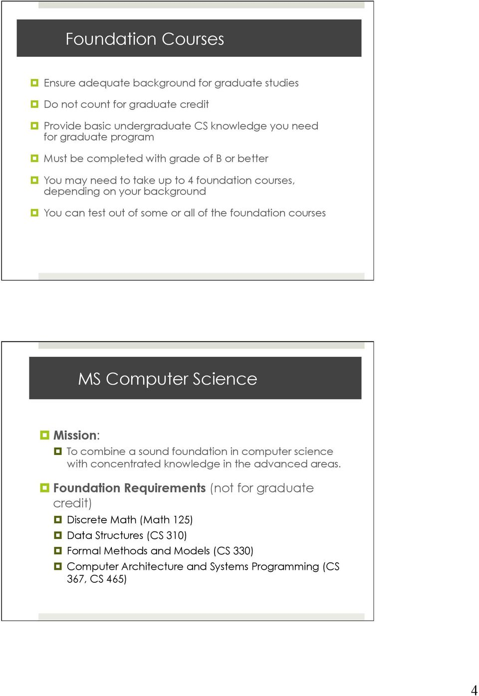 foundation courses MS Computer Science Mission: To combine a sound foundation in computer science with concentrated knowledge in the advanced areas.