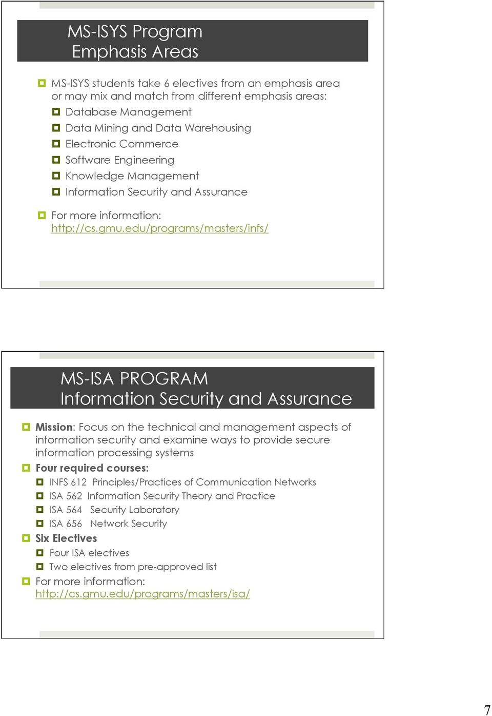 edu/programs/masters/infs/ MS-ISA PROGRAM Information Security and Assurance Mission: Focus on the technical and management aspects of information security and examine ways to provide secure