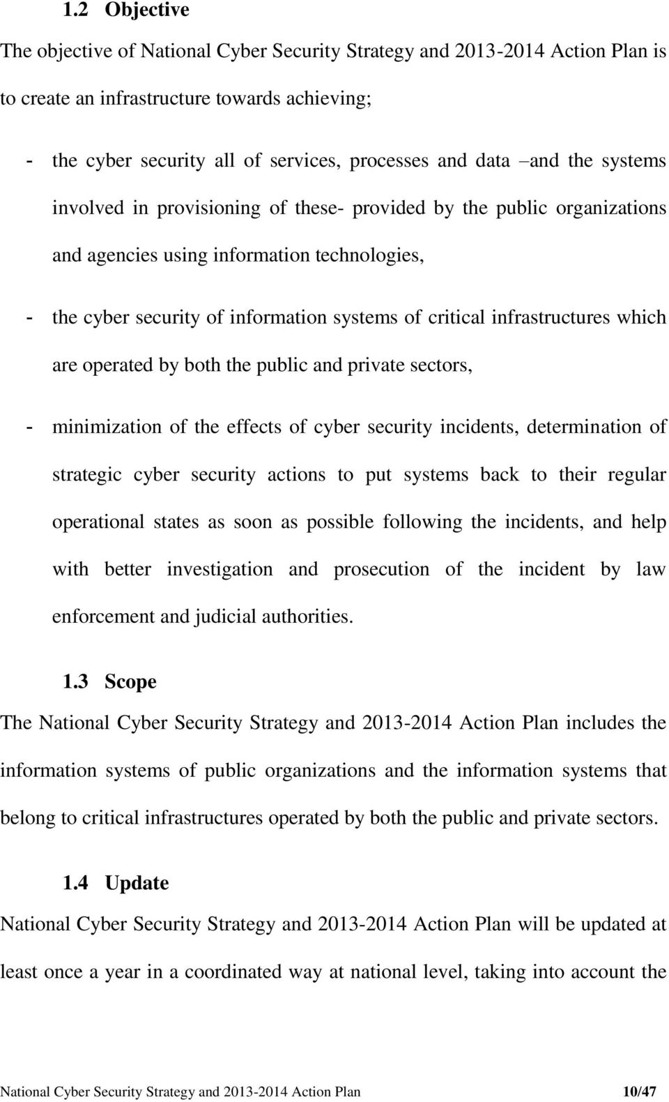 infrastructures which are operated by both the public and private sectors, - minimization of the effects of cyber security incidents, determination of strategic cyber security actions to put systems