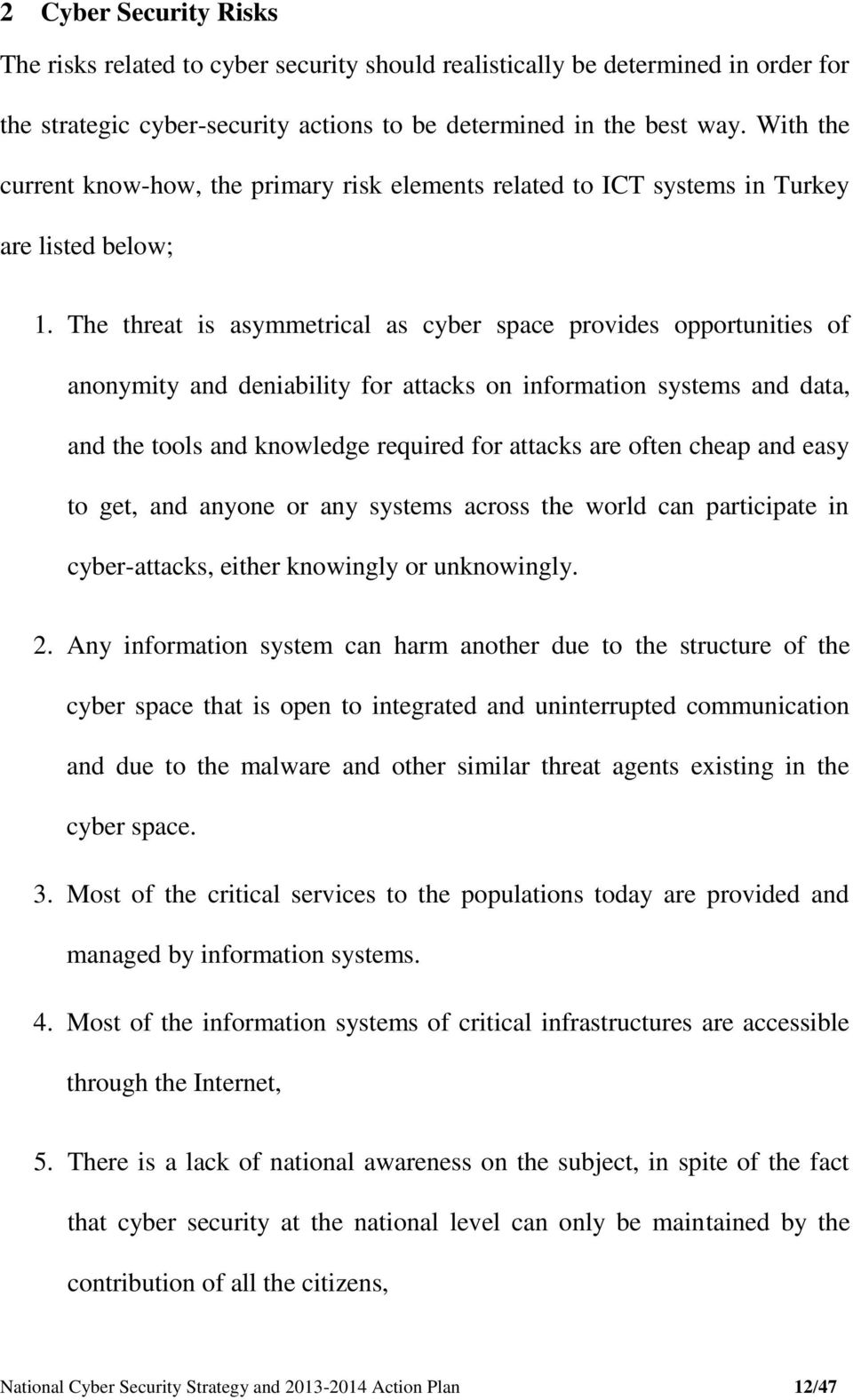 The threat is asymmetrical as cyber space provides opportunities of anonymity and deniability for attacks on information systems and data, and the tools and knowledge required for attacks are often