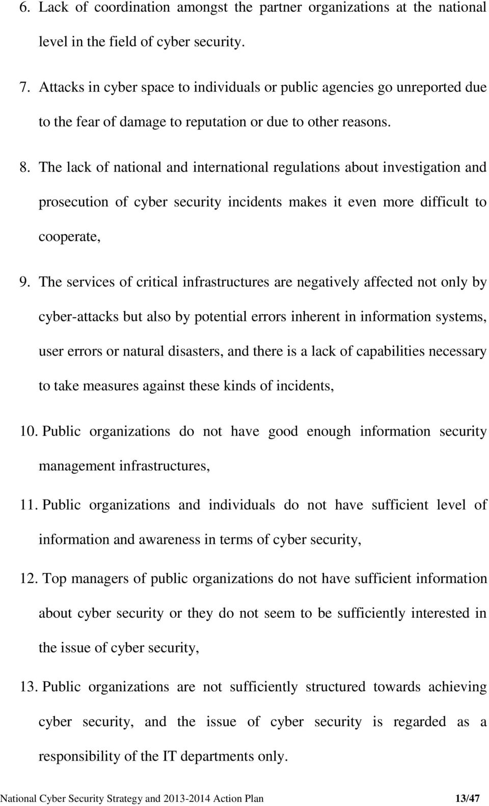 The lack of national and international regulations about investigation and prosecution of cyber security incidents makes it even more difficult to cooperate, 9.
