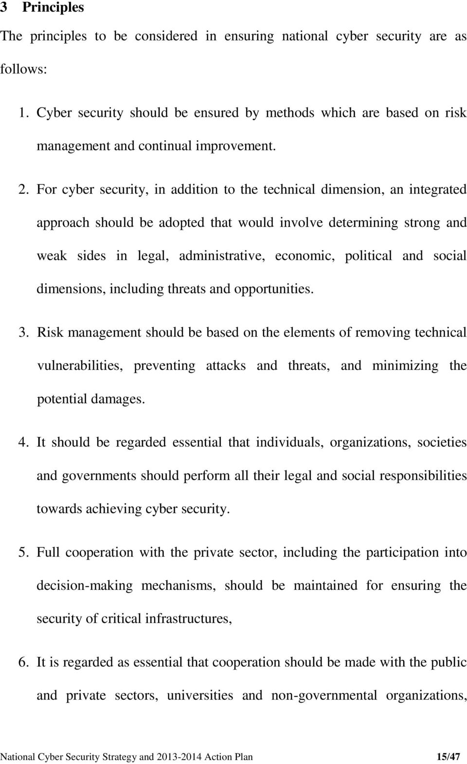 For cyber security, in addition to the technical dimension, an integrated approach should be adopted that would involve determining strong and weak sides in legal, administrative, economic, political