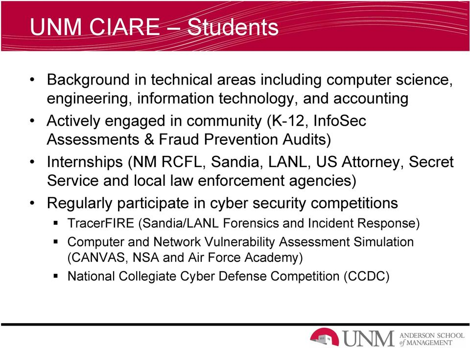 and local law enforcement agencies) Regularly participate in cyber security competitions TracerFIRE (Sandia/LANL Forensics and Incident