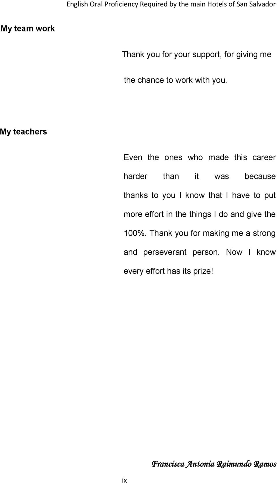 My teachers Even the ones who made this career harder than it was because thanks to you I know that I have to