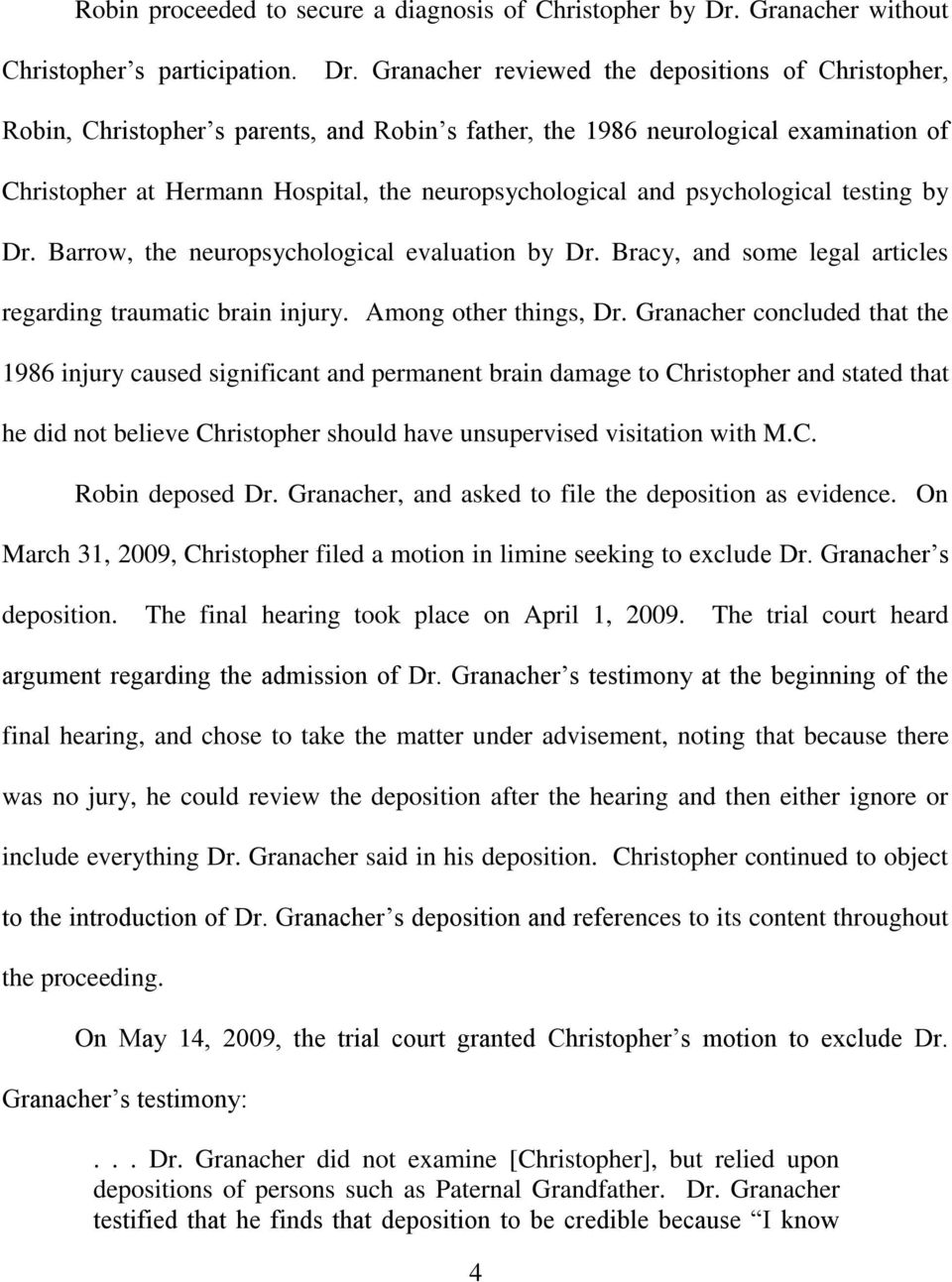 Granacher reviewed the depositions of Christopher, Robin, Christopher s parents, and Robin s father, the 1986 neurological examination of Christopher at Hermann Hospital, the neuropsychological and