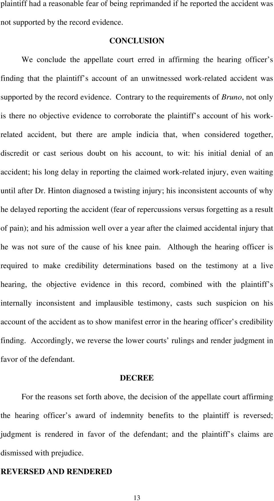 Contrary to the requirements of Bruno, not only is there no objective evidence to corroborate the plaintiff s account of his workrelated accident, but there are ample indicia that, when considered