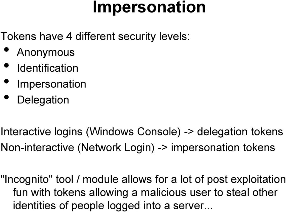 "Login) -> impersonation tokens ""Incognito"" tool / module allows for a lot of post exploitation"