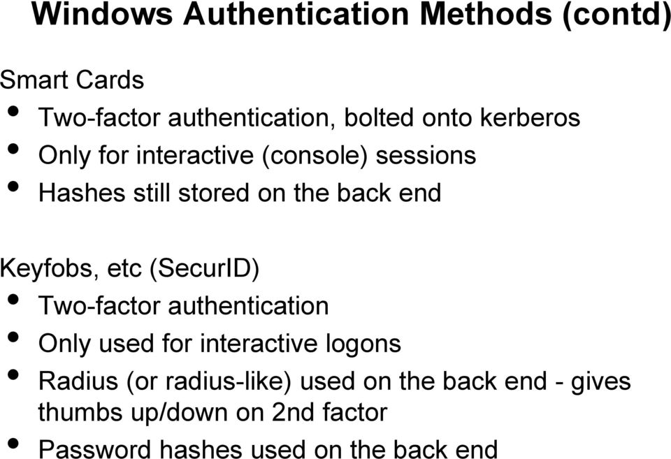 etc (SecurID) Two-factor authentication Only used for interactive logons Radius (or