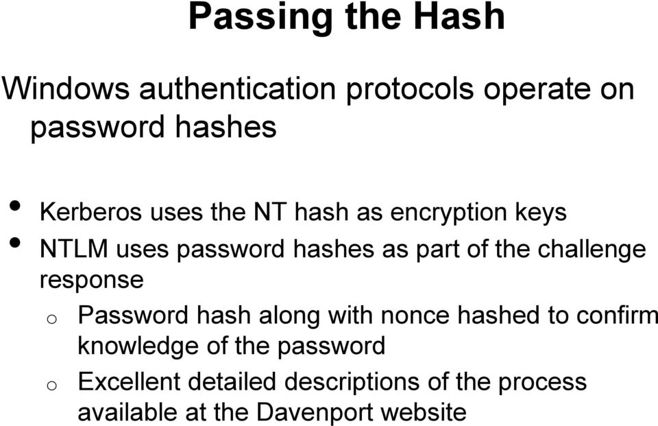 challenge response o o Password hash along with nonce hashed to confirm knowledge of