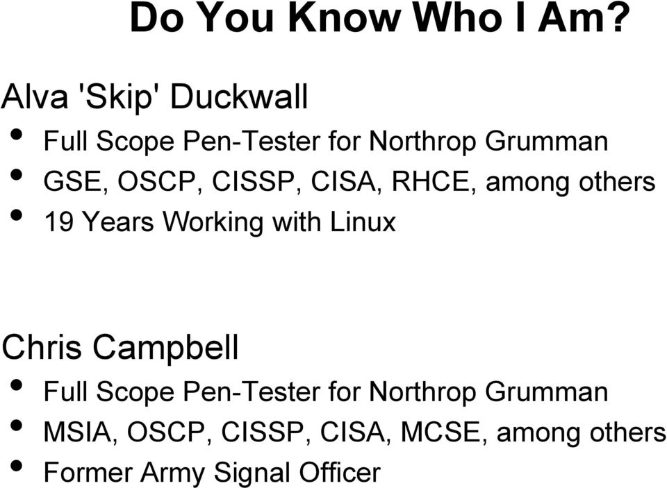 OSCP, CISSP, CISA, RHCE, among others 19 Years Working with Linux Chris