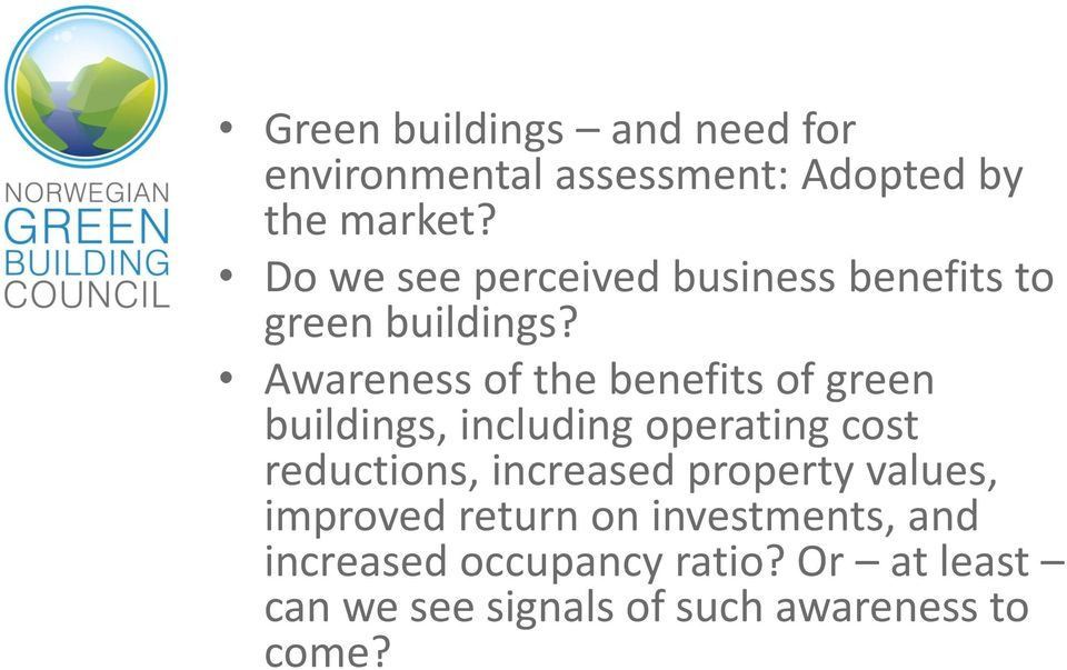 Awareness of the benefits of green buildings, including operating cost reductions,