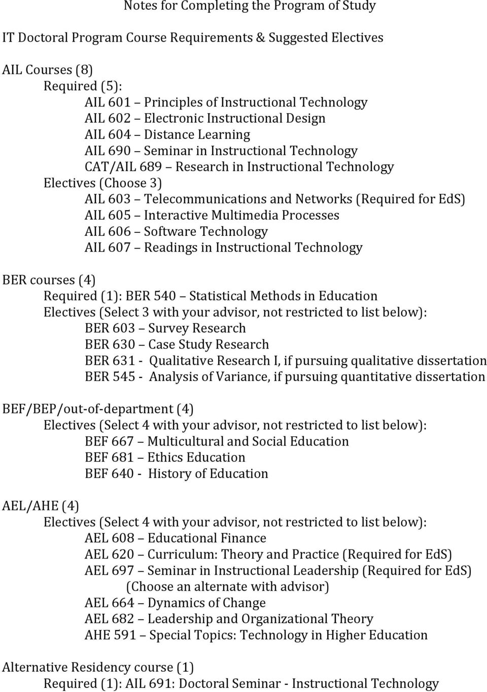 Networks (Required for EdS) AIL 605 Interactive Multimedia Processes AIL 606 Software Technology AIL 607 Readings in Instructional Technology BER courses (4) Required (1): BER 540 Statistical Methods