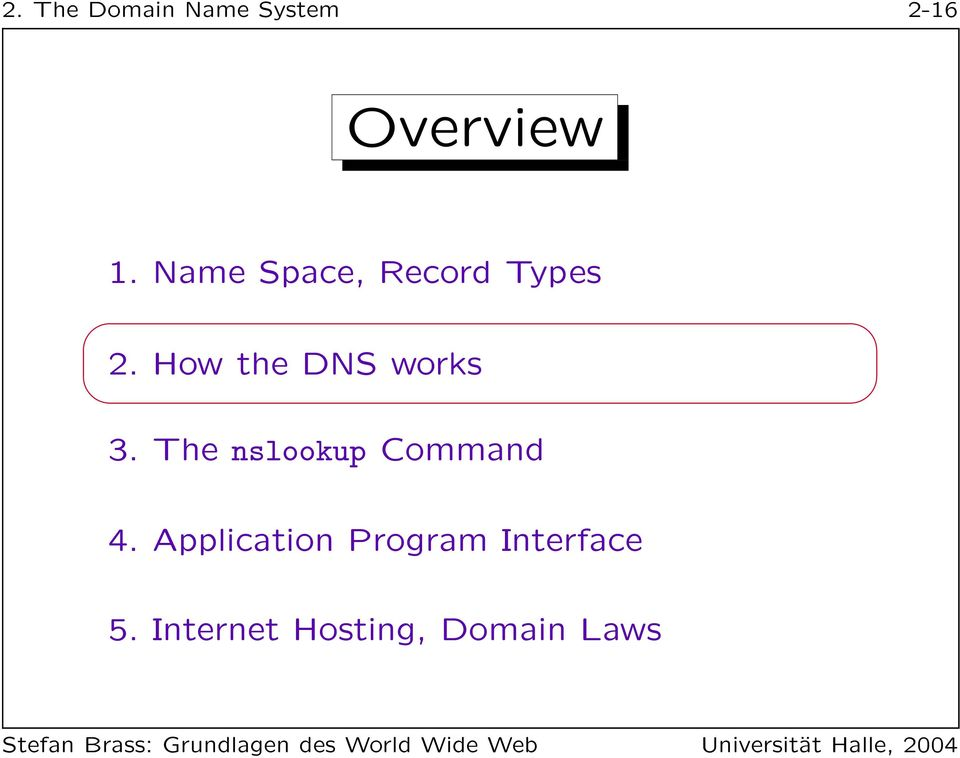 How the DNS works 3. The nslookup Command 4.