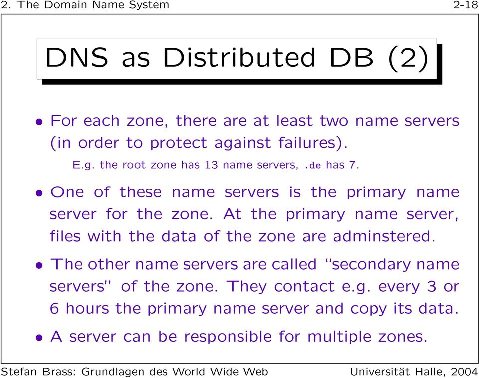 At the primary name server, files with the data of the zone are adminstered.