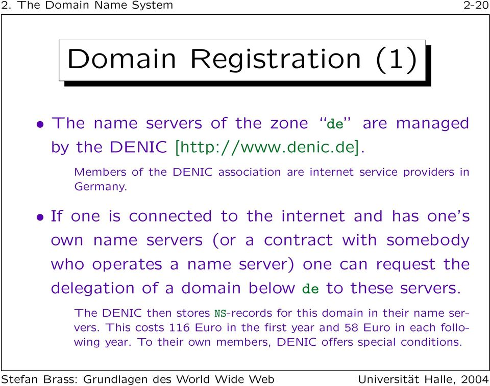 If one is connected to the internet and has one s own name servers (or a contract with somebody who operates a name server) one can request the