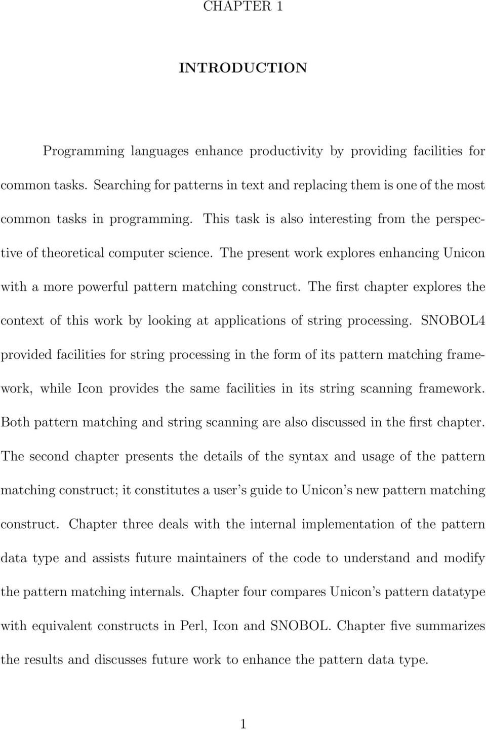 The present work explores enhancing Unicon with a more powerful pattern matching construct. The first chapter explores the context of this work by looking at applications of string processing.