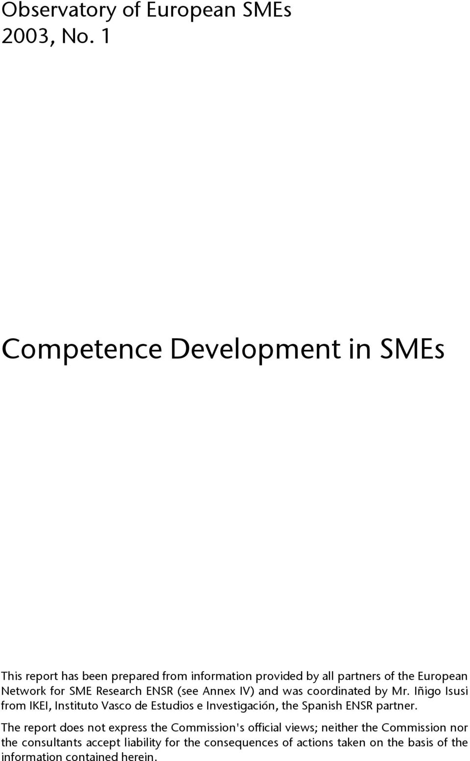 SME Research ENSR (see Annex IV) and was coordinated by Mr.