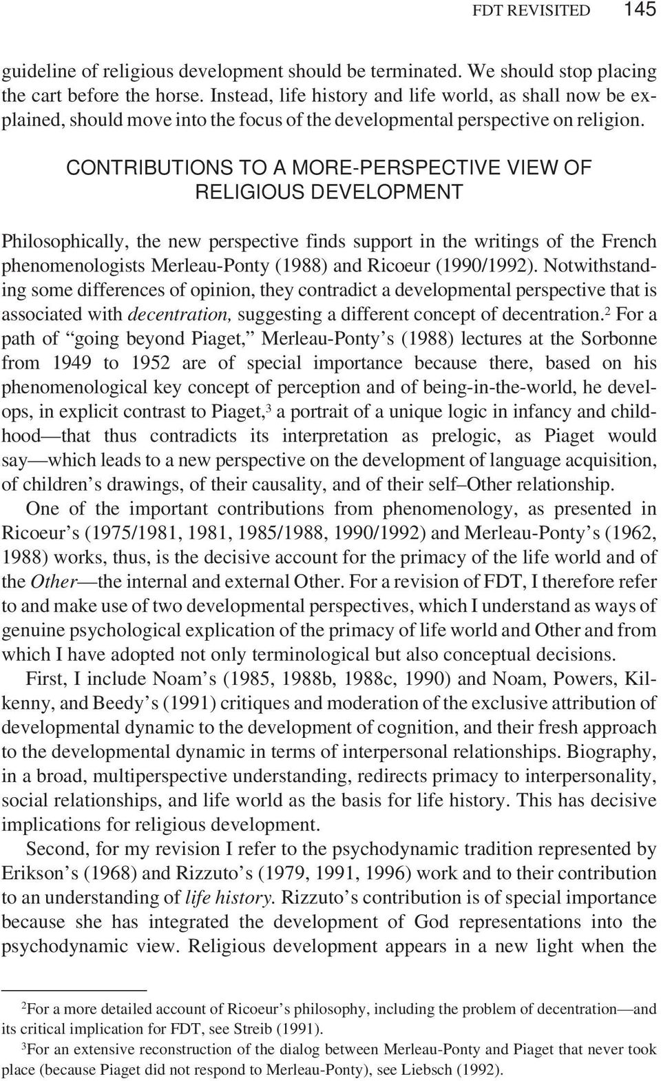 CONTRIBUTIONS TO A MORE-PERSPECTIVE VIEW OF RELIGIOUS DEVELOPMENT Philosophically, the new perspective finds support in the writings of the French phenomenologists Merleau-Ponty (1988) and Ricoeur