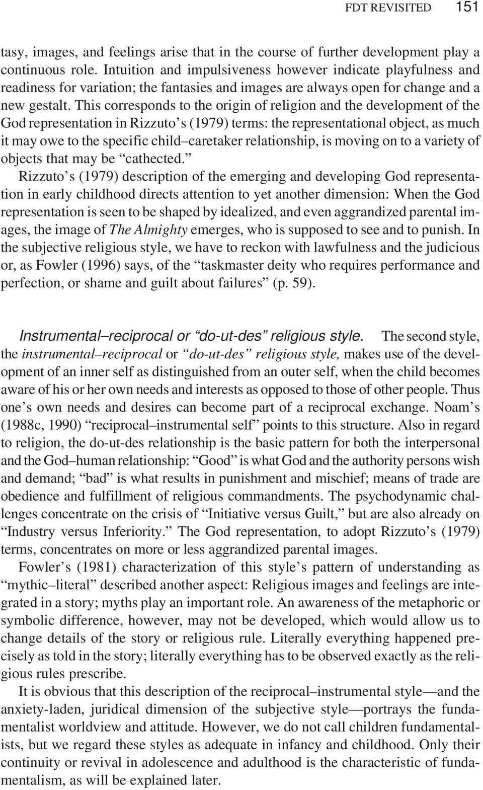This corresponds to the origin of religion and the development of the God representation in Rizzuto s (1979) terms: the representational object, as much it may owe to the specific child caretaker