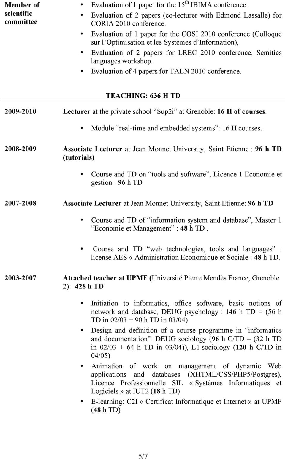 Evaluation of 4 papers for TALN 2010 conference. TEACHING: 636 H TD 2009-2010 Lecturer at the private school Sup2i at Grenoble: 16 H of courses. Module real-time and embedded systems : 16 H courses.