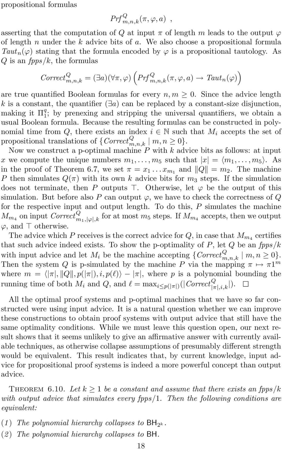 As Q is an fpps/k, the formulas ) Correct Q m,n,k (Prf = ( a)( π, ϕ) Q m,n,k (π, ϕ, a) Taut n(ϕ) are true quantified Boolean formulas for every n, m 0.