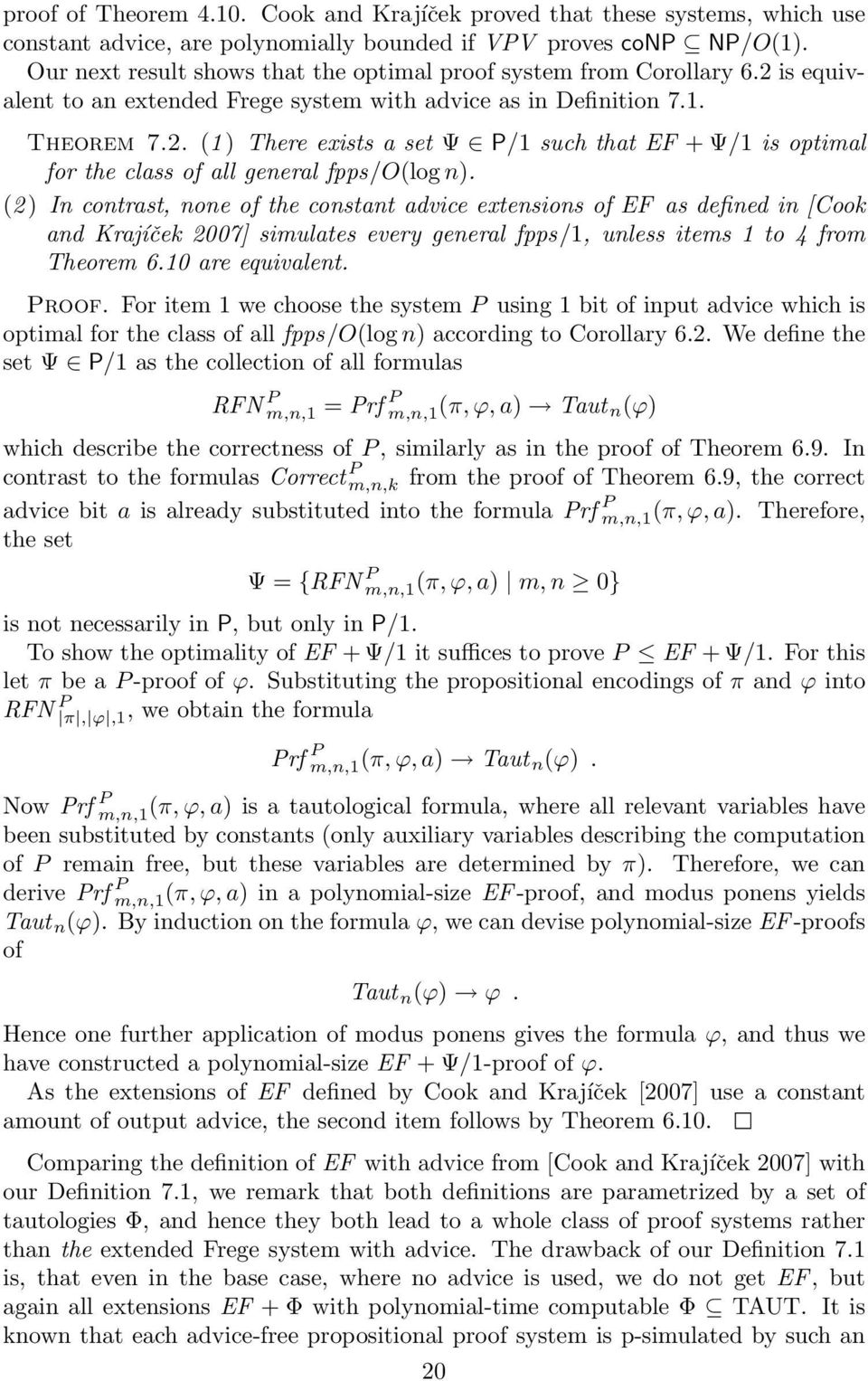 (2 ) In contrast, none of the constant advice extensions of EF as defined in [Cook and Krajíček 2007] simulates every general fpps/1, unless items 1 to 4 from Theorem 6.10 are equivalent. Proof.