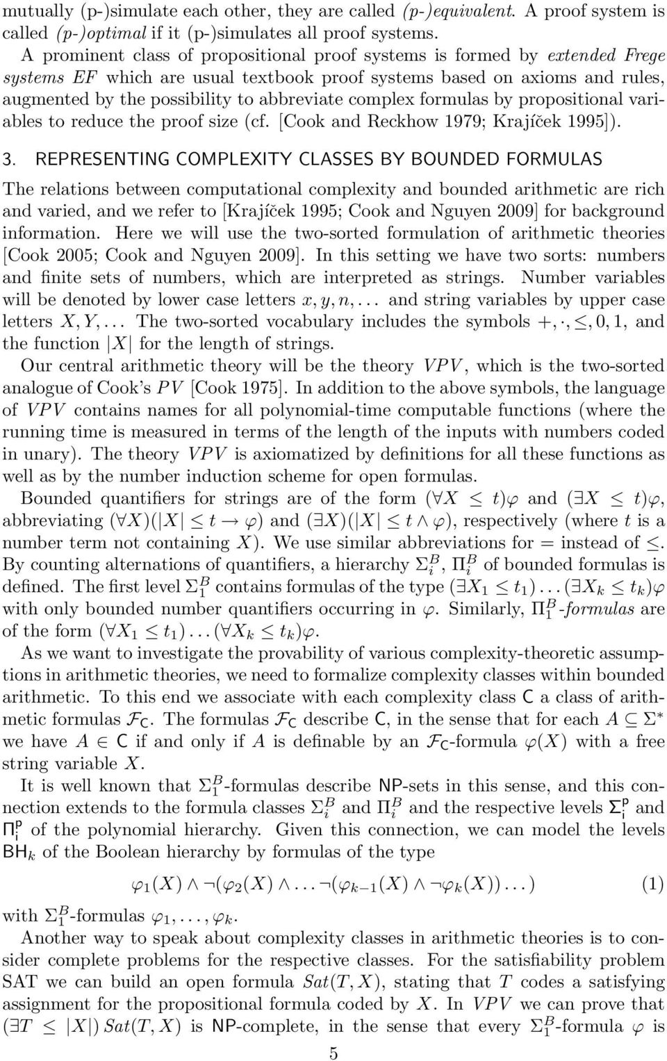 complex formulas by propositional variables to reduce the proof size (cf. [Cook and Reckhow 1979; Krajíček 1995]). 3.