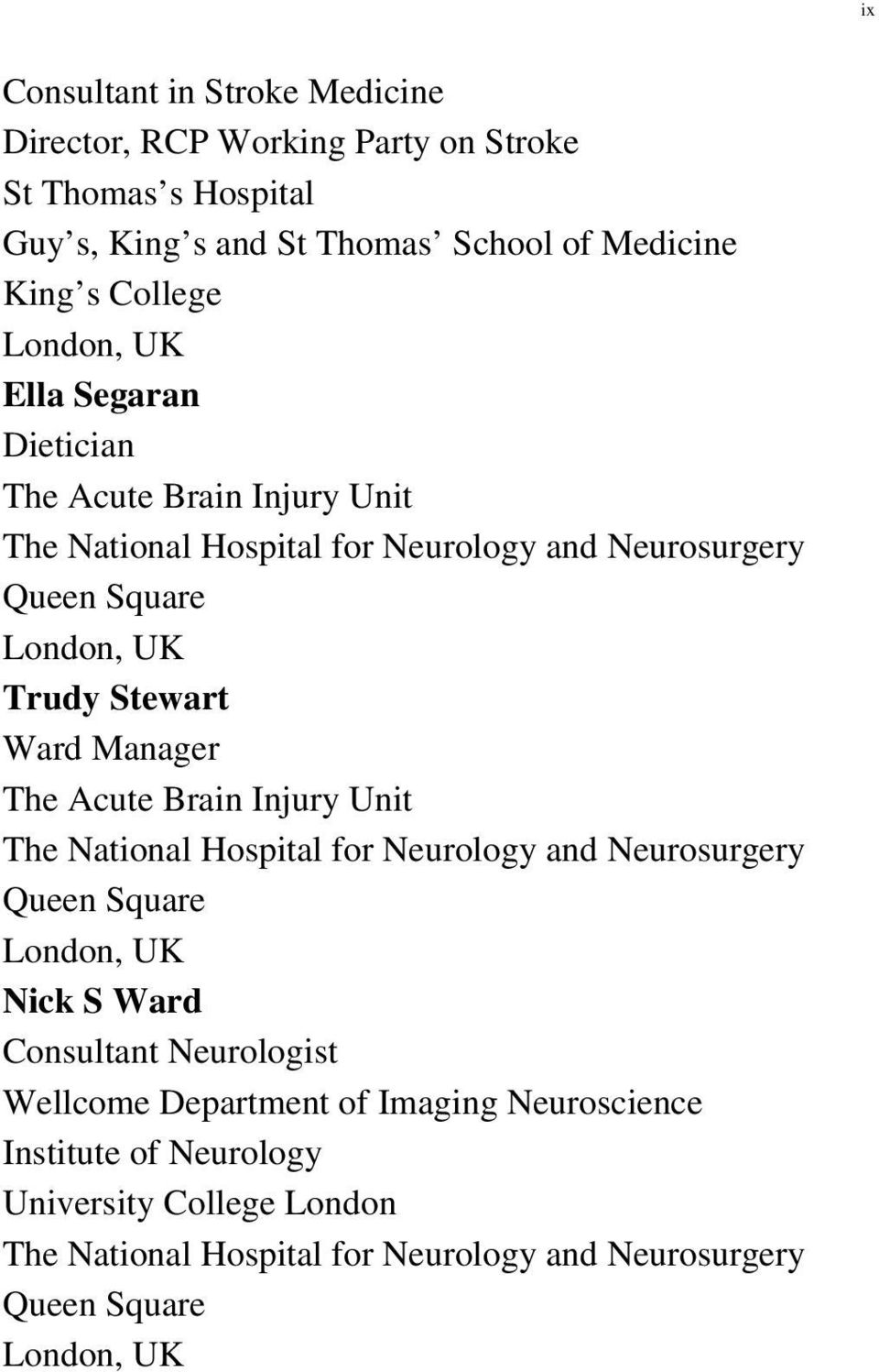 Manager The Acute Brain Injury Unit The National Hospital for Neurology and Neurosurgery Queen Square London, UK Nick S Ward Consultant Neurologist Wellcome