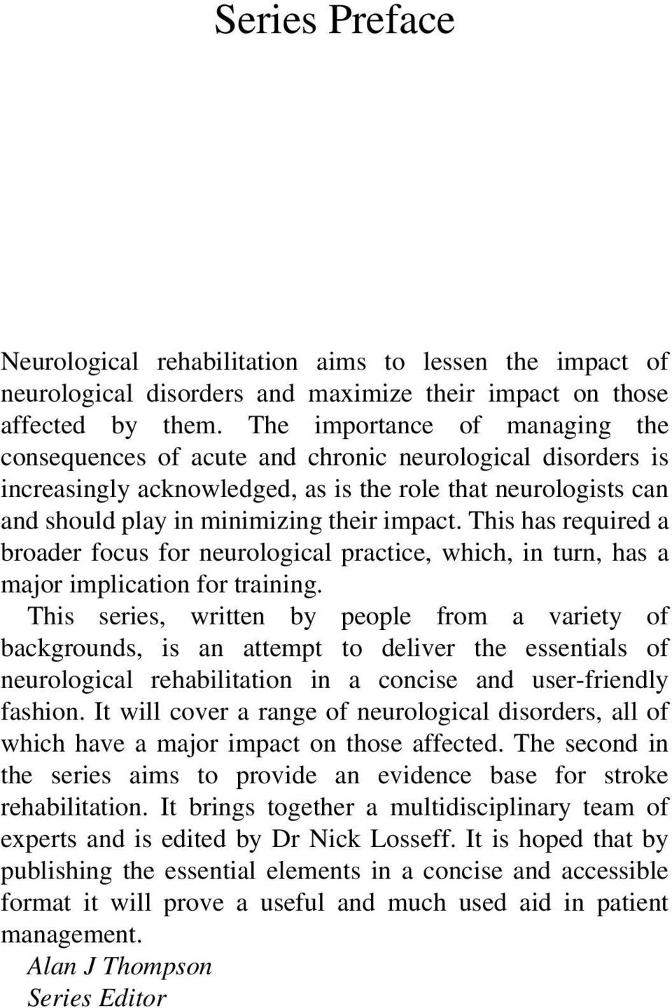 This has required a broader focus for neurological practice, which, in turn, has a major implication for training.
