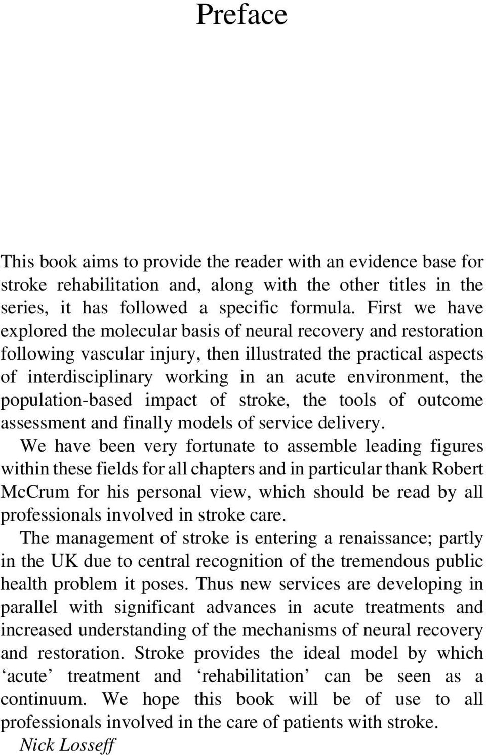the population-based impact of stroke, the tools of outcome assessment and finally models of service delivery.
