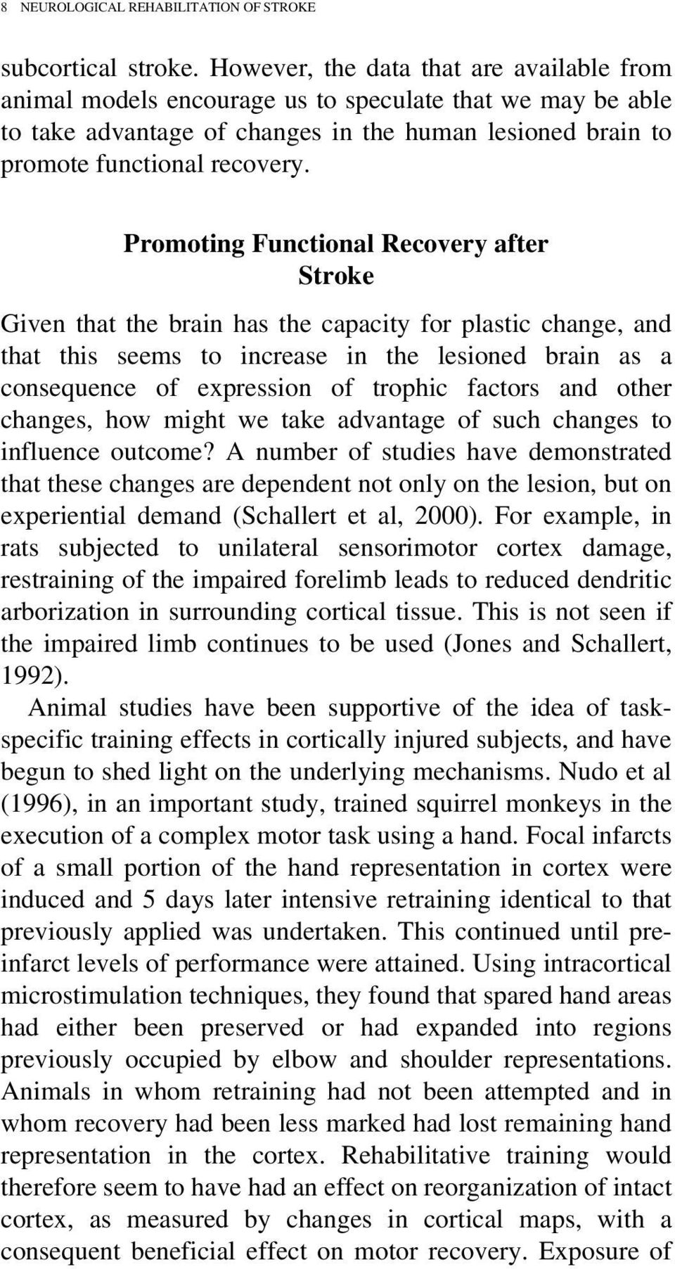 Promoting Functional Recovery after Stroke Given that the brain has the capacity for plastic change, and that this seems to increase in the lesioned brain as a consequence of expression of trophic