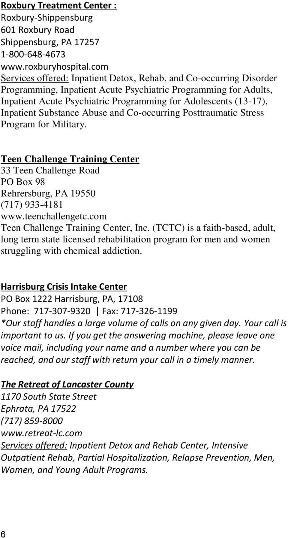 (13-17), Inpatient Substance Abuse and Co-occurring Posttraumatic Stress Program for Military. Teen Challenge Training Center 33 Teen Challenge Road PO Box 98 Rehrersburg, PA 19550 (717) 933-4181 www.