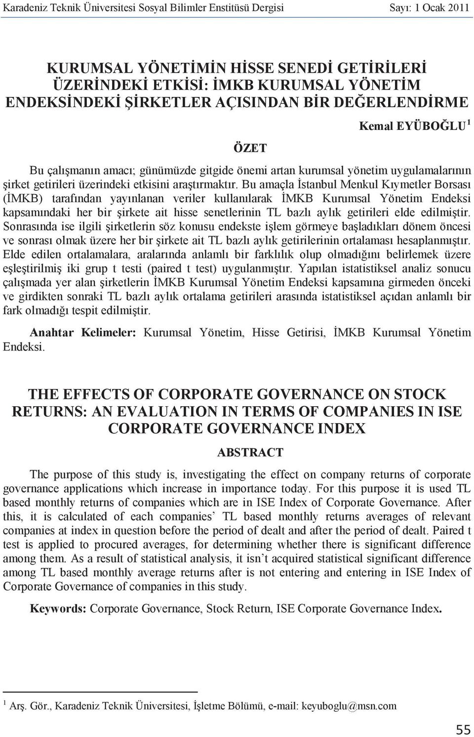 returns of corporate governance applications which increase in importance today. For this purpose it is used TL based monthly returns of companies which are in ISE Index of Corporate Governance.