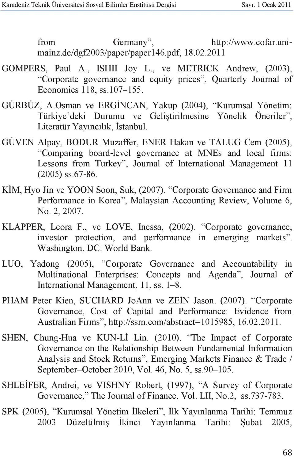 GÜVEN Alpay, BODUR Muzaffer, ENER Hakan ve TALUG Cem (2005), Comparing board-level governance at MNEs and local firms: Lessons from Turkey, Journal of International Management 11 (2005) ss.67-86.