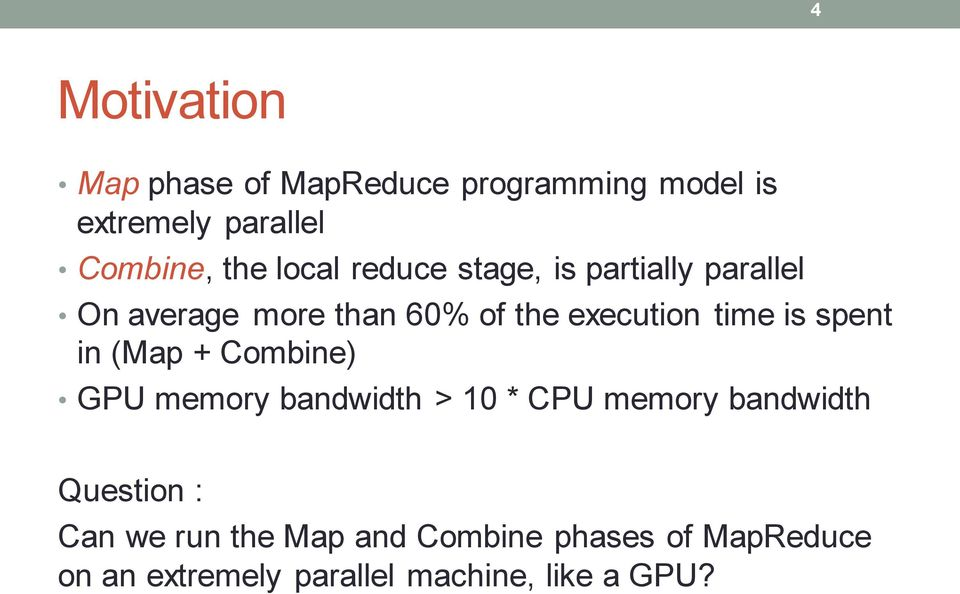 is spent in (Map + Combine) GPU memory bandwidth > 10 * CPU memory bandwidth Question :