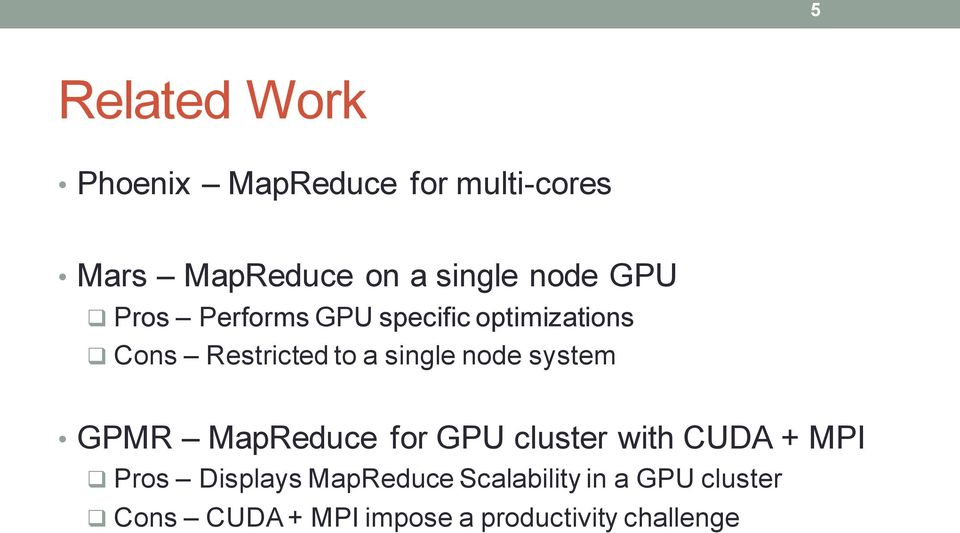 node system GPMR MapReduce for GPU cluster with CUDA + MPI Pros Displays