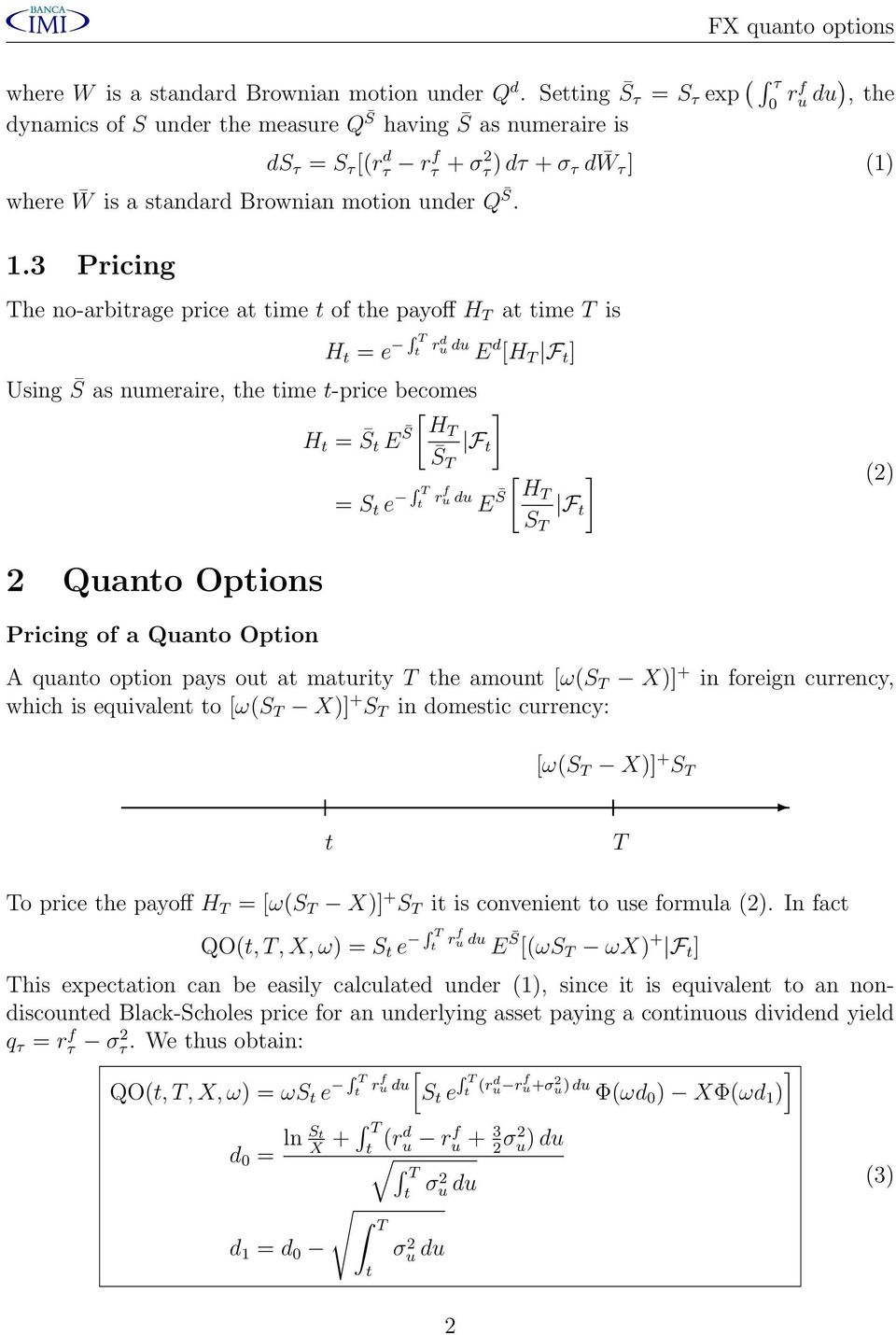3 Pricing The no-arbirage price a ime of he payoff H T a ime T is H = e RT r d u du E d [H T F Using S as numeraire, he ime -price becomes [ H = S E S HT F S T 2 Quano Opions Pricing of a Quano Opion