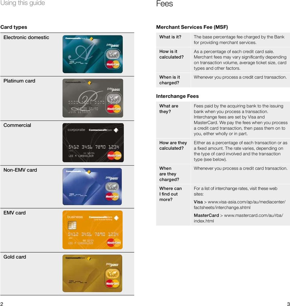 Interchange s Commercial Non-EMV card EMV card When are they Where can I find out more? s paid by the acquiring bank to the issuing bank when you process a.