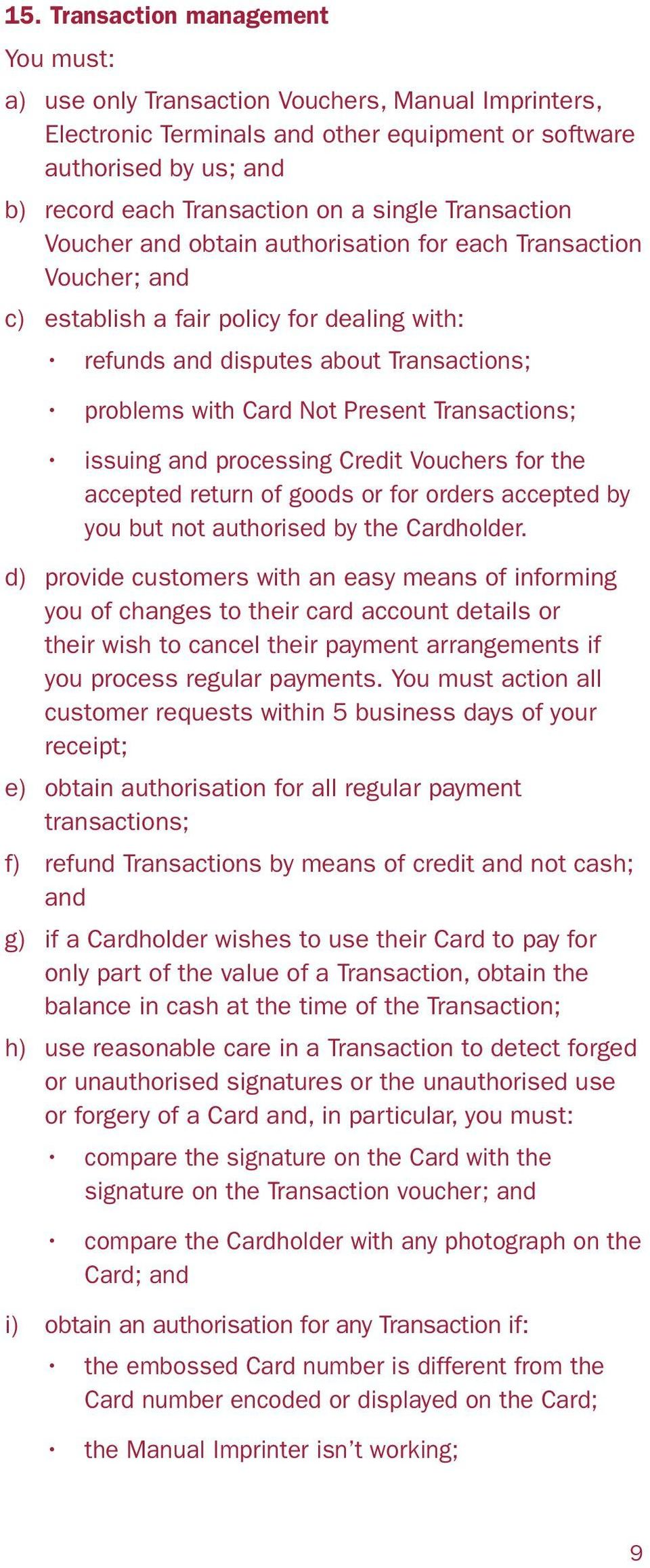 Present Transactions; issuing and processing Credit Vouchers for the accepted return of goods or for orders accepted by you but not authorised by the Cardholder.