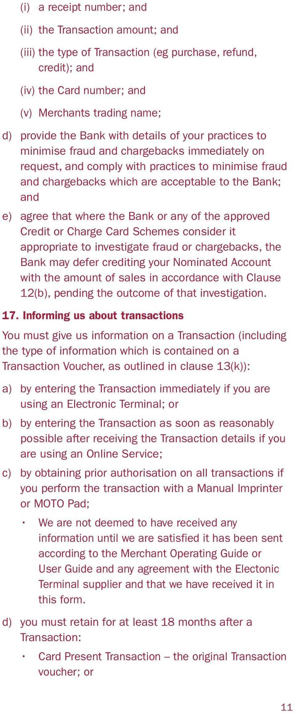 that where the Bank or any of the approved Credit or Charge Card Schemes consider it appropriate to investigate fraud or chargebacks, the Bank may defer crediting your Nominated Account with the