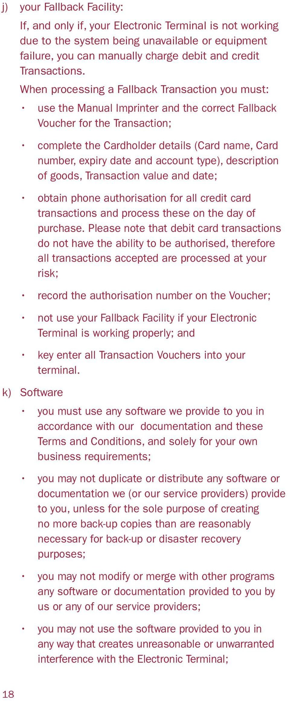 and account type), description of goods, Transaction value and date; obtain phone authorisation for all credit card transactions and process these on the day of purchase.
