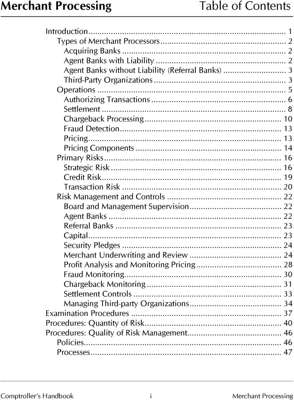 .. 16 Strategic Risk... 16 Credit Risk... 19 Transaction Risk... 20 Risk Management and Controls... 22 Board and Management Supervision... 22 Agent Banks... 22 Referral Banks... 23 Capital.