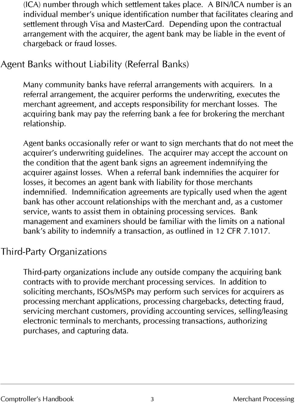 Agent Banks without Liability (Referral Banks) Many community banks have referral arrangements with acquirers.