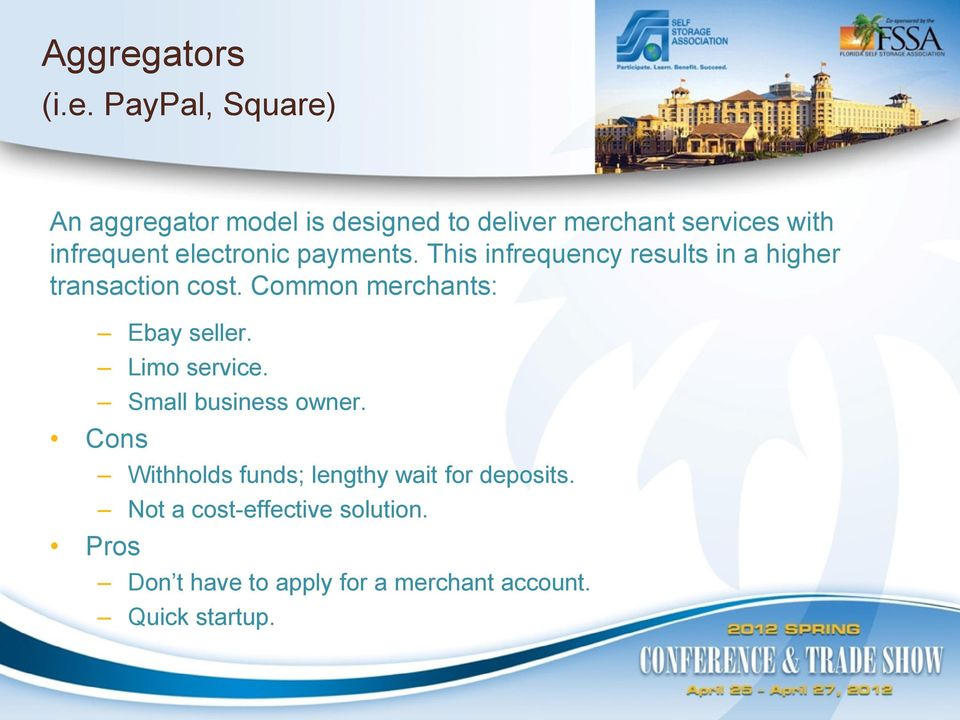 PayPal, Square) An aggregator model is designed to deliver merchant services with infrequent