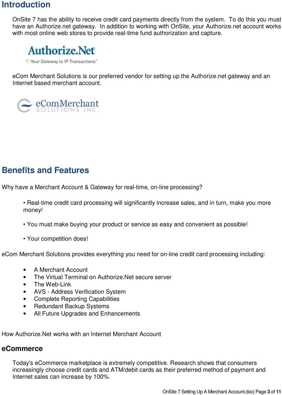 net gateway and an Internet based merchant account. Benefits and Features Why have a Merchant Account & Gateway for real-time, on-line processing?
