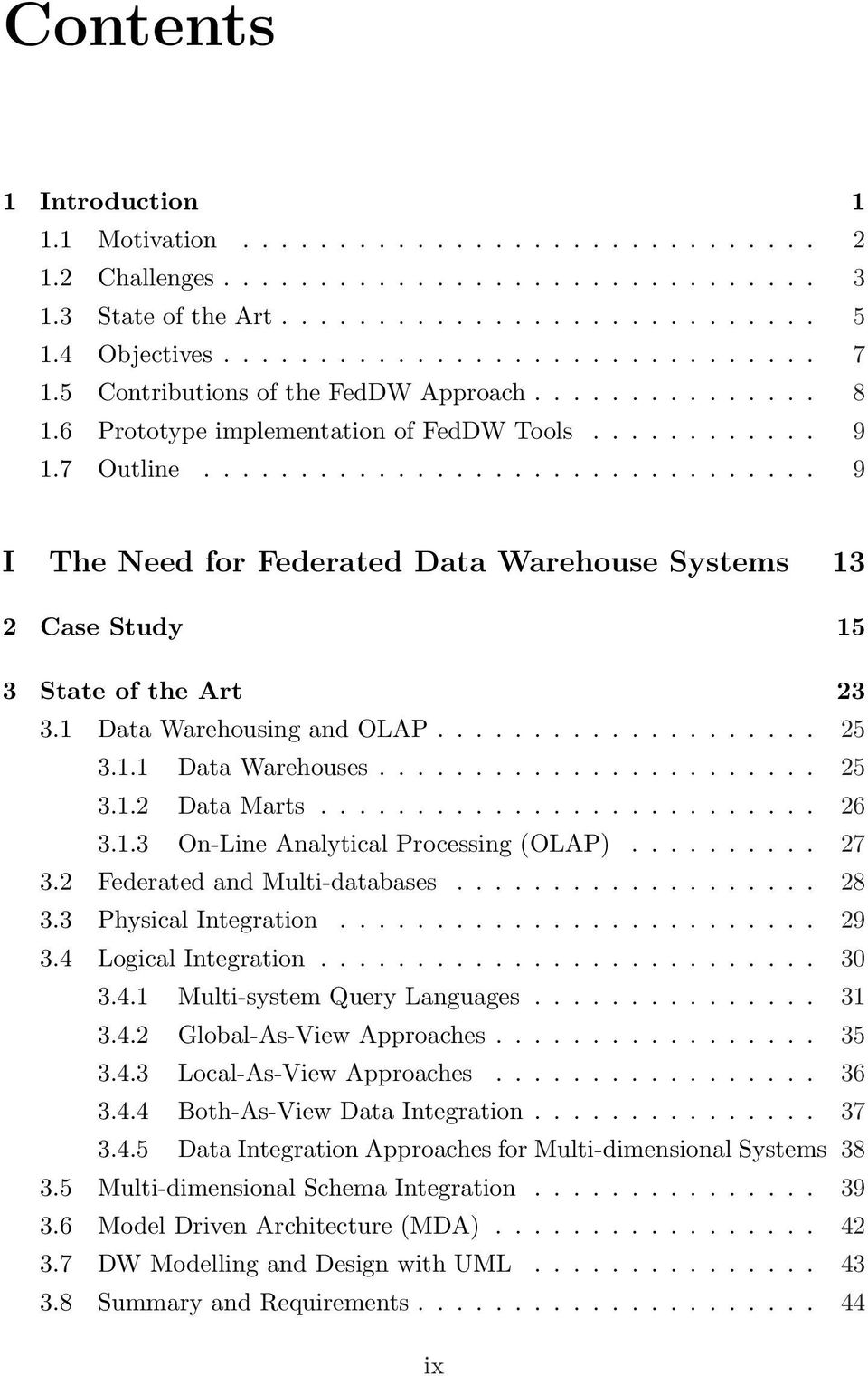 ............................... 9 I The Need for Federated Data Warehouse Systems 13 2 Case Study 15 3 State of the Art 23 3.1 Data Warehousing and OLAP.................... 25 3.1.1 Data Warehouses.